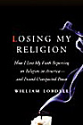 Losing My Religion: How I Lost My Faith Reporting on Religion in America and Found Unexpected Peace