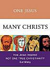 One Jesus, Many Christs: How Jesus Inspired Not One True Christianity, But Many