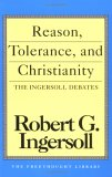Reason, Tolerance, and Christianity: The Ingersoll Debates