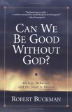 Can We Be Good Without God: Biology, Behavior, and the Need to Believe