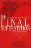 The Final Superstition: A Critical Evaluation of the Judeo-Christian Legacy