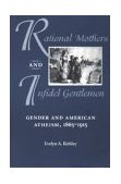 Rational Mothers and Infidel Gentlemen: Gender and American Atheism, 1865-1915
