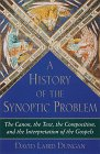 A History of the Synoptic Problem: The Canon, the Text, the Composition, and the Interpretation of the Gospels