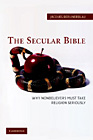 The Secular Bible : Why Nonbelievers Must Take Religion Seriously