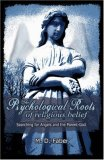 The Psychological Roots of Religious Belief: Searching for Angels and the Parent-God